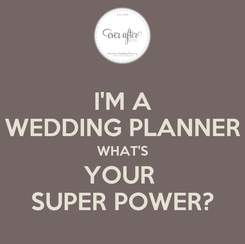 Poster: I'M A WEDDING PLANNER WHAT'S YOUR  SUPER POWER?