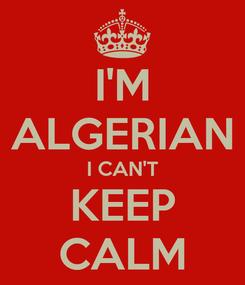 Poster: I'M ALGERIAN I CAN'T KEEP CALM