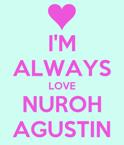 Poster: I'M ALWAYS LOVE NUROH AGUSTIN