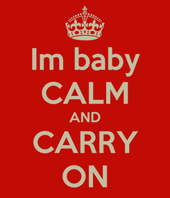 Poster: Im baby CALM AND CARRY ON