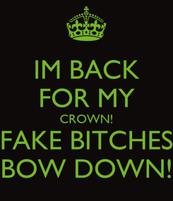 Poster: IM BACK FOR MY CROWN! FAKE BITCHES BOW DOWN!