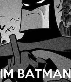 Poster:     IM BATMAN