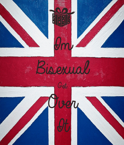 Poster: Im Bisexual  Get Over  It