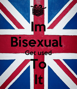 Poster: Im Bisexual  Get used To It