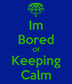 Poster: Im Bored Of Keeping Calm