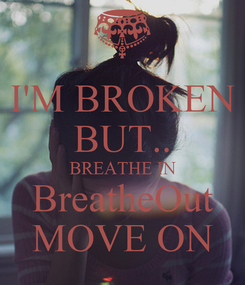 Poster: I'M BROKEN BUT.. BREATHE IN BreatheOut MOVE ON