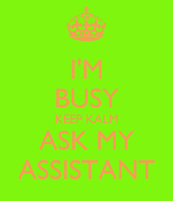 Poster: I'M BUSY KEEP KALM ASK MY ASSISTANT