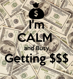 Poster: I'm CALM  and Busy Getting $$$
