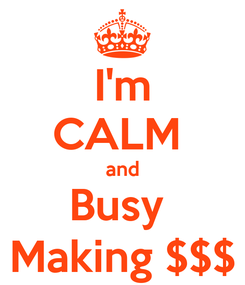 Poster: I'm CALM  and Busy  Making $$$