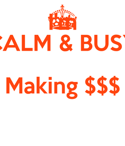 Poster: I'm CALM & BUSY Making $$$