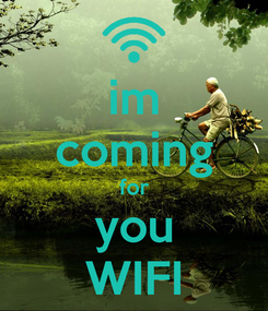 Poster: im coming for you WIFI