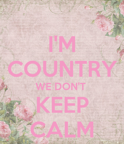 Poster: I'M COUNTRY WE DON'T  KEEP CALM