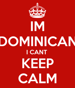 Poster: IM DOMINICAN I CANT  KEEP CALM