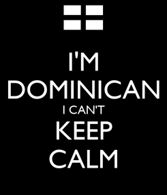 Poster: I'M DOMINICAN I CAN'T KEEP CALM