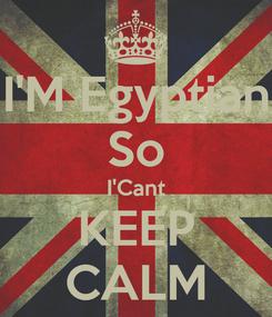 Poster: I'M Egyptian So I'Cant KEEP CALM