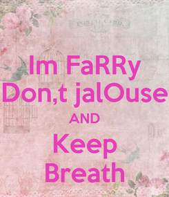 Poster: Im FaRRy Don,t jalOuse AND Keep Breath