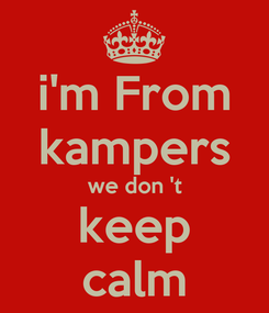 Poster: i'm From kampers we don 't keep calm