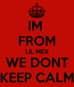Poster: IM  FROM LIL MEX WE DONT KEEP CALM