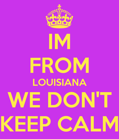Poster: IM FROM LOUISIANA WE DON'T KEEP CALM