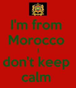 Poster: I'm from  Morocco  I don't keep  calm
