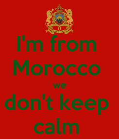 Poster: I'm from  Morocco  we don't keep  calm