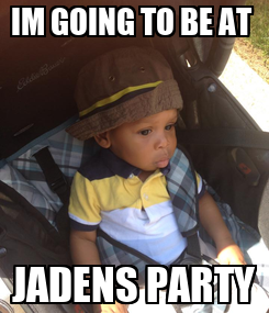 Poster: IM GOING TO BE AT  JADENS PARTY