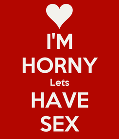 Poster: I'M HORNY Lets HAVE SEX