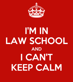 Poster: I'M IN LAW SCHOOL AND I CAN'T KEEP CALM
