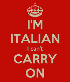 Poster: I'M ITALIAN I can't CARRY ON