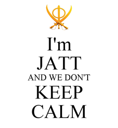 Poster: I'm JATT AND WE DON'T  KEEP  CALM