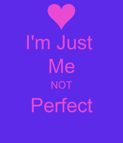 Poster: I'm Just  Me NOT Perfect