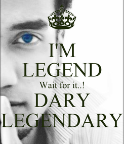 Poster: I'M LEGEND Wait for it..! DARY LEGENDARY