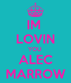 Poster: IM  LOVIN YOU  ALEC MARROW