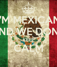 Poster: I'M MEXICAN AND WE DON'T KEEP CALM