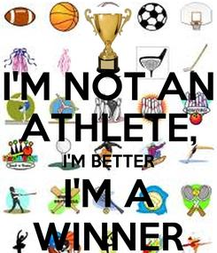 Poster: I'M NOT AN ATHLETE, I'M BETTER I'M A WINNER