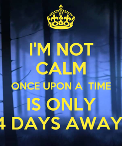 Poster: I'M NOT CALM ONCE UPON A  TIME IS ONLY 4 DAYS AWAY!