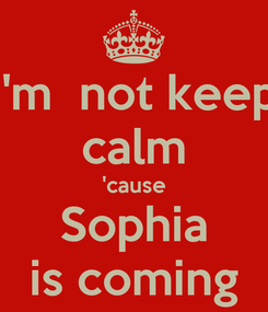 Poster: I'm  not keep calm 'cause Sophia is coming