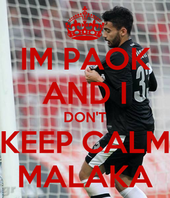 Poster: IM PAOK AND I DON'T KEEP CALM MALAKA