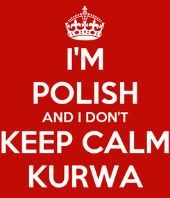 Poster: I'M POLISH AND I DON'T KEEP CALM KURWA