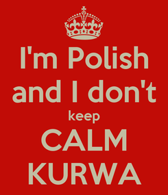 Poster: I'm Polish and I don't keep CALM KURWA