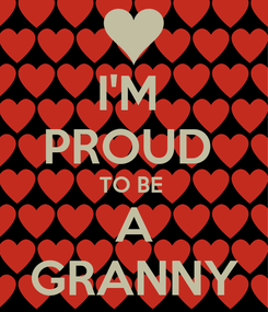 Poster: I'M  PROUD  TO BE  A GRANNY