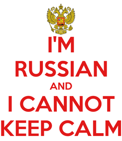 Poster: I'M RUSSIAN AND I CANNOT KEEP CALM