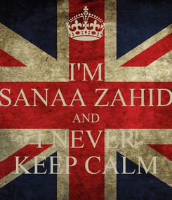 Poster: I'M SANAA ZAHID AND I NEVER KEEP CALM