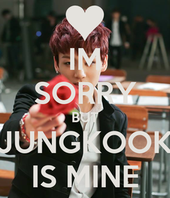 Poster: IM SORRY BUT JUNGKOOK IS MINE
