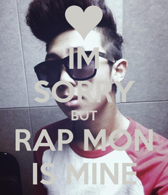 Poster: IM SORRY BUT RAP MON IS MINE