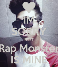 Poster: IM SORRY BUT Rap Monster IS MINE