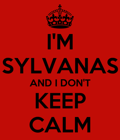 Poster: I'M SYLVANAS AND I DON'T KEEP CALM