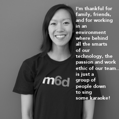 Poster: I'm thankful for  family, friends,  and for working  in an  environment  where behind  all the smarts  of our  technology, the  passion and work  ethic of our team... is just a  group