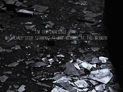 Poster: I'm the invisible man Who can't stop staring at the mirror, at the mirror