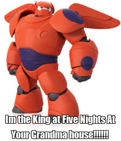 Poster:  Im the King at Five Nights At Your Grandma house!!!!!!